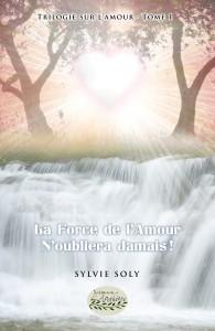 Livre Sylvie Soly La Force de l'Amour N,oubliera Jamais